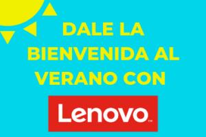 ¡Dale la bienvenida al verano con Lenovo!
